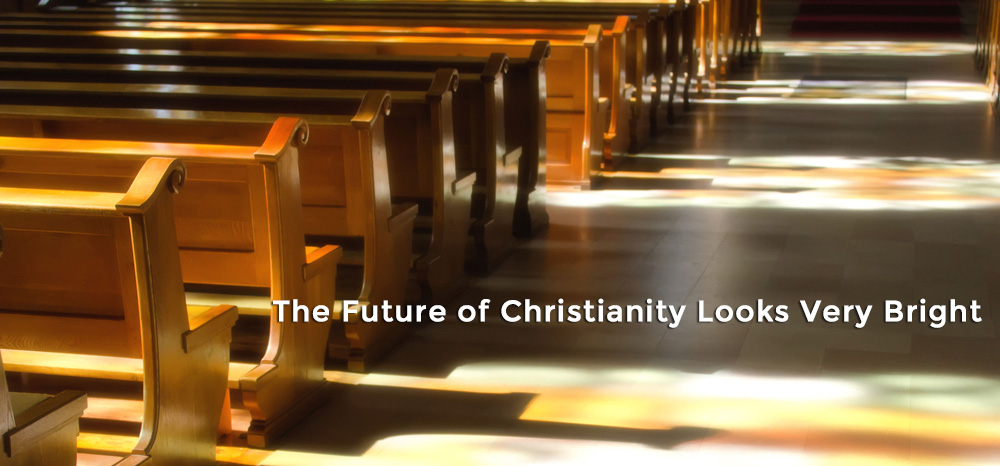 The Future of Christianity Looks Very Bright