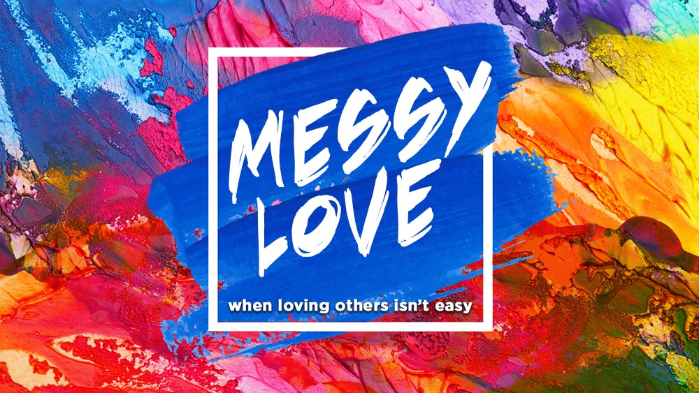 Messy Love: When loving others isn't easy